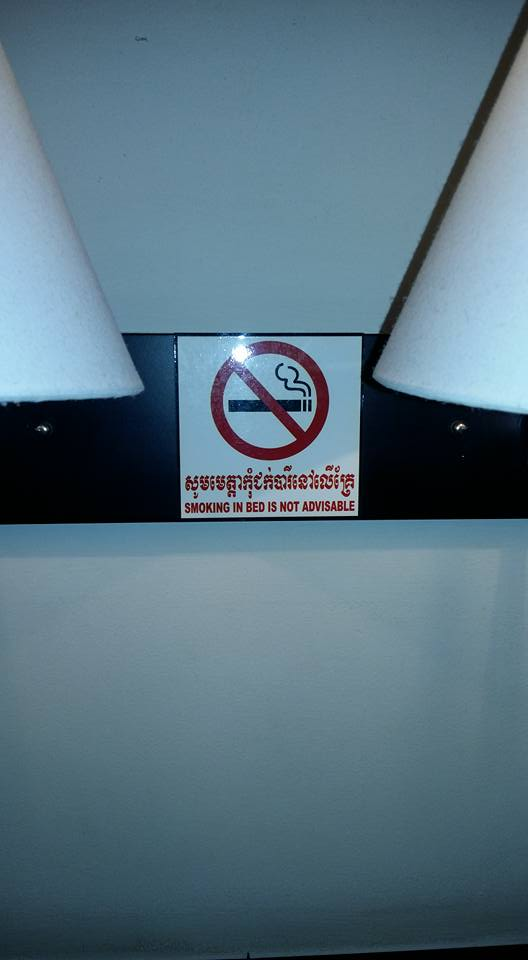 """Smoking in bed is not advisable"". At my age I don't know that I'll ever be smoking in bed again. But I saw some Cambodian hotties that I reckon would be."
